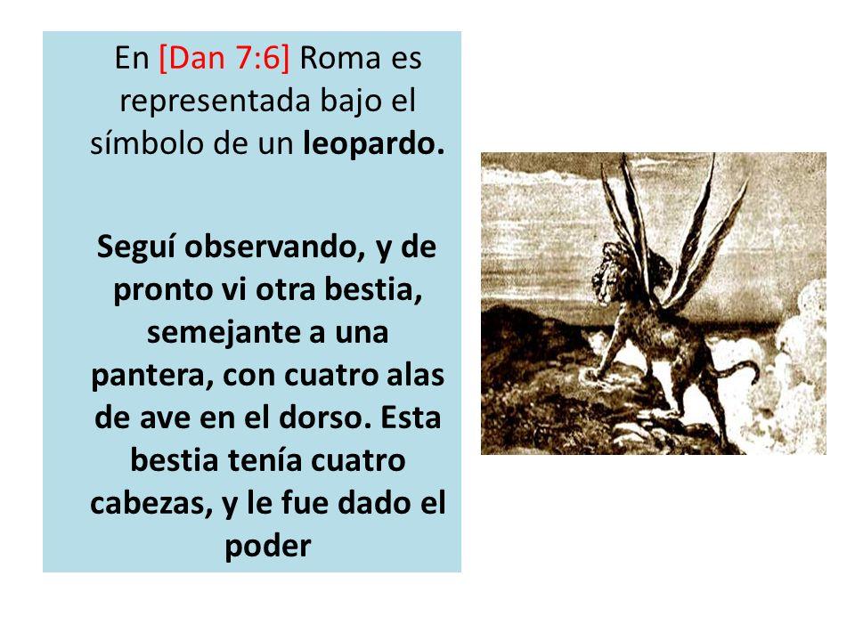 En [Dan 7:6] Roma es representada bajo el símbolo de un leopardo